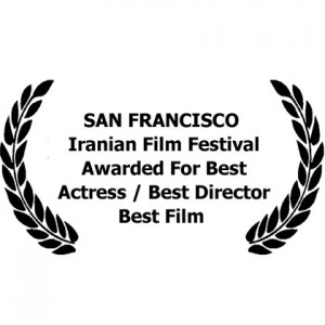 San Francisco Iranian Film Festival in the Main Competition Section .Awarded in 3 categories in San Francisco Film Festival :  Best Actress Award  Best Film Award  Best Director Award