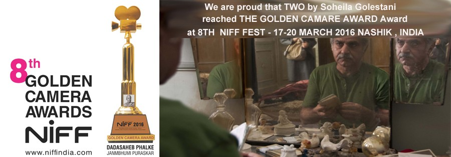 TWO by Soheila Golestani reached THE Golden Camera Award at 8TH  NIFF FEST – 17-20 MARCH 2016 NASHIK , INDIA