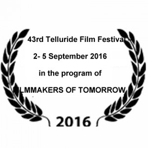 •	43rd Telluride Film Festival – September 2016 in the program of FILMMAKERS OF TOMORROW