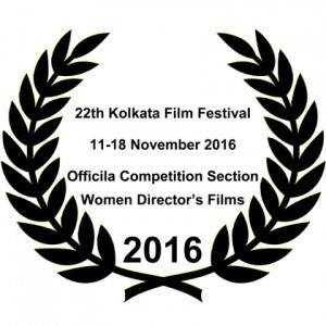22ndKolkata IFF 11-18 November 2016 Official Competition Section-WOMEN DIRECTORS' FILMS