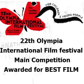 BEST FILM Award  at 22nd Olympia International Film Festival for Children and Young People, which will be held in Pyrgos and Amaliada, in Greece, from November 30th to December 7th, 2019.