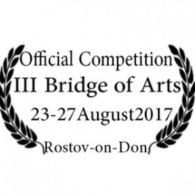 •	III Bridge of Arts motivational IFF – 23-27 August 2017– Rostov-on-Don